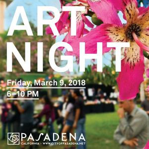 ArtNight Pasadena, Friday, March 9, 2018 6:00 pm