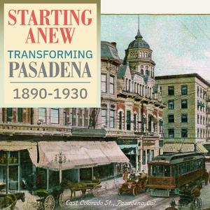 Starting Anew: Transforming Pasadena 1890 – 1930 , Wednesday, November 13, 2019
