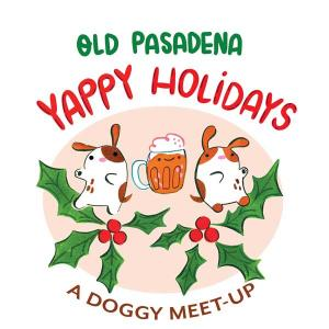 Old Pasadena Yappy Holidays, Saturday, December 8, 2018 2:00 pm